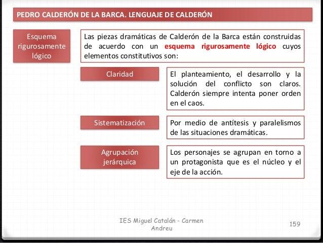 IES Miguel Catalán - Carmen Andreu 160 PEDRO CALDERÓN DE LA BARCA. CARACTERÍSTICAS Proceso de reflexión intelectual Destac...