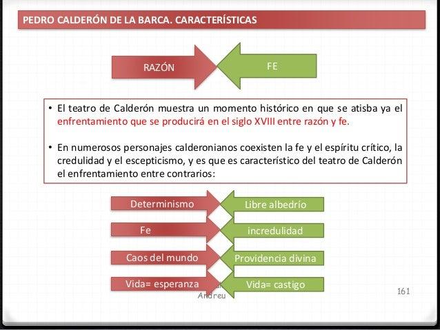 Calderón niega la posibilidad de explicar el mundo por la razón y considera que sólo puede justificarse acudiendo a un ser...