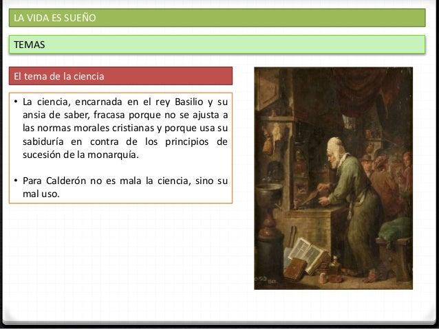 LA VIDA ES SUEÑO TEMAS El tema del poder y el modo de ejercerlo • Calderón tiene una concepción teocrática de la monarquía...