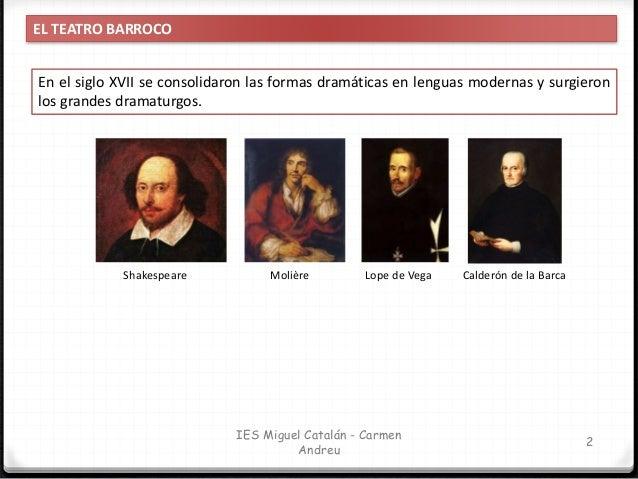 IES Miguel Catalán - Carmen Andreu 3 EL TEATRO BARROCO El teatro del siglo XVII no es solo un fenómeno de carácter literar...