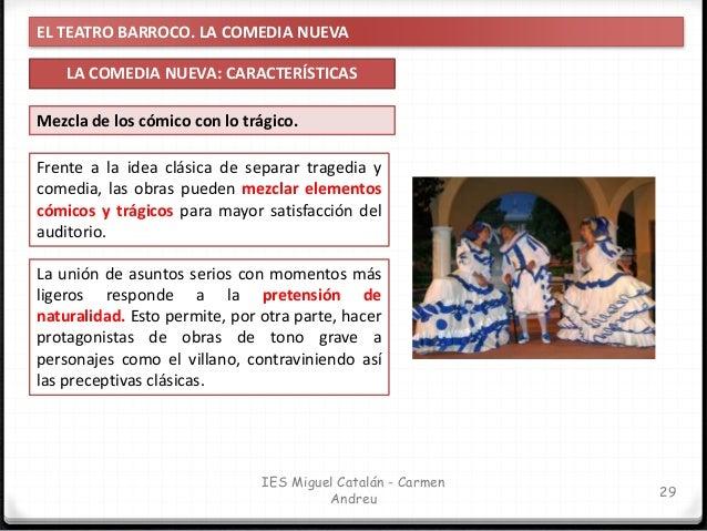 EL TEATRO BARROCO. LA COMEDIA NUEVA LA COMEDIA NUEVA: CARACTERÍSTICAS 30 IES Miguel Catalán - Carmen Andreu Mezcla de los ...