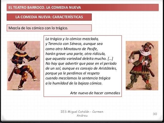 EL TEATRO BARROCO. LA COMEDIA NUEVA LA COMEDIA NUEVA: CARACTERÍSTICAS 31 IES Miguel Catalán - Carmen Andreu Ruptura de la ...
