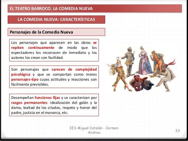 EL TEATRO BARROCO. LA COMEDIA NUEVA LA COMEDIA NUEVA: CARACTERÍSTICAS 34 IES Miguel Catalán - Carmen Andreu El criado: con...