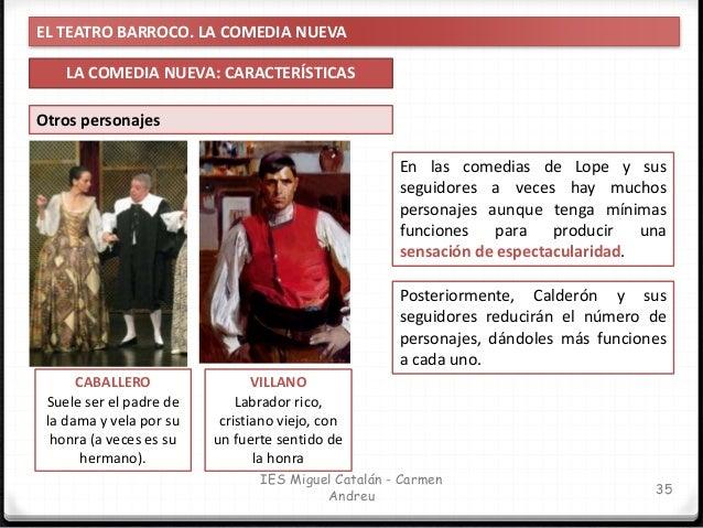 EL TEATRO BARROCO. LA COMEDIA NUEVA LA COMEDIA NUEVA: CARACTERÍSTICAS 36 IES Miguel Catalán - Carmen Andreu El gracioso o ...