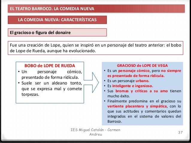 EL TEATRO BARROCO. LA COMEDIA NUEVA LA COMEDIA NUEVA: CARACTERÍSTICAS 38 IES Miguel Catalán - Carmen Andreu Reducción a tr...
