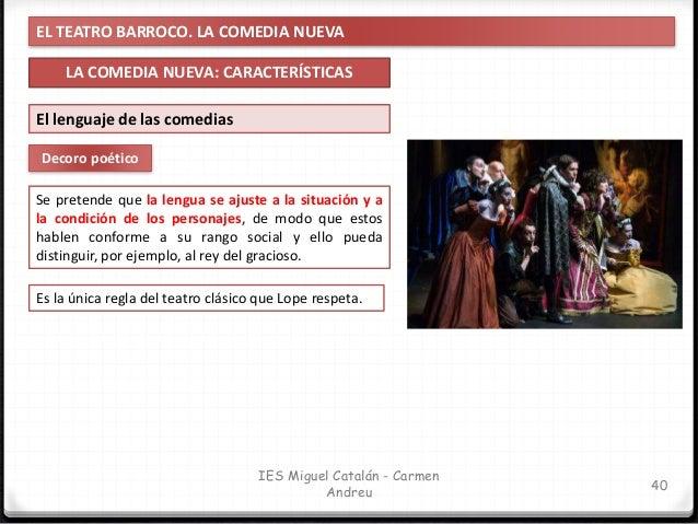 EL TEATRO BARROCO. LA COMEDIA NUEVA LA COMEDIA NUEVA: CARACTERÍSTICAS 41 IES Miguel Catalán - Carmen Andreu Decoro poético...