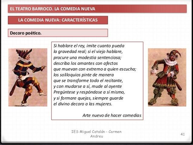 EL TEATRO BARROCO. LA COMEDIA NUEVA LA COMEDIA NUEVA: CARACTERÍSTICAS 42 IES Miguel Catalán - Carmen Andreu Casilda, mient...