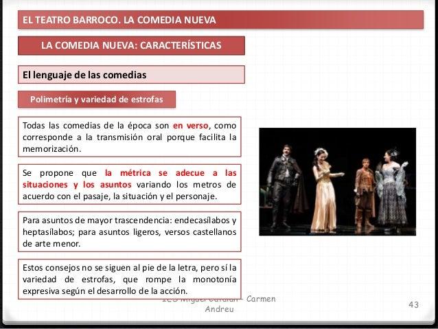 EL TEATRO BARROCO. LA COMEDIA NUEVA LA COMEDIA NUEVA: CARACTERÍSTICAS 44 IES Miguel Catalán - Carmen Andreu Polimetría y v...