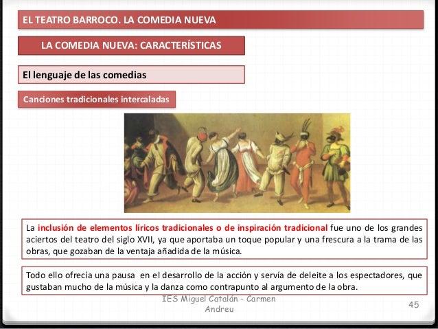 EL TEATRO BARROCO. LA COMEDIA NUEVA LA COMEDIA NUEVA: CARACTERÍSTICAS 46 IES Miguel Catalán - Carmen Andreu Elementos escé...