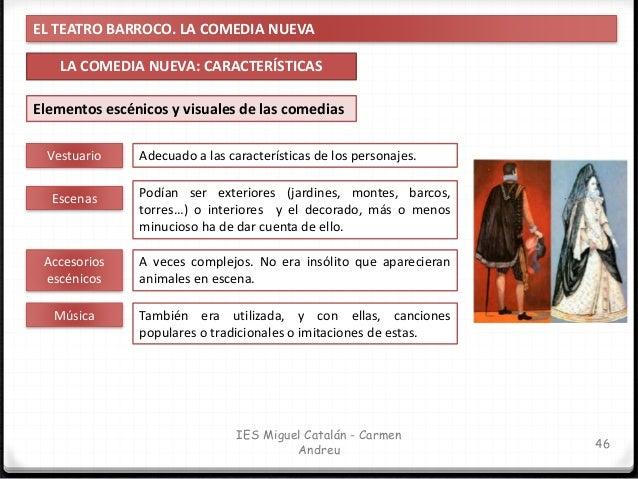 EL TEATRO BARROCO. LA COMEDIA NUEVA LA COMEDIA NUEVA: CARACTERÍSTICAS 47 IES Miguel Catalán - Carmen Andreu Elementos escé...
