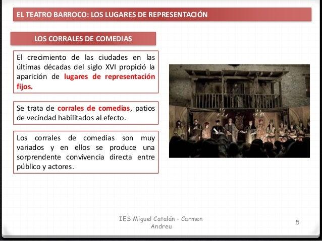 IES Miguel Catalán - Carmen Andreu 6 EL TEATRO BARROCO: LOS LUGARES DE REPRESENTACIÓN LOS CORRALES DE COMEDIAS Eran patios...