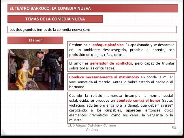 EL TEATRO BARROCO. LA COMEDIA NUEVA TEMAS DE LA COMEDIA NUEVA 51 IES Miguel Catalán - Carmen Andreu Los dos grandes temas ...