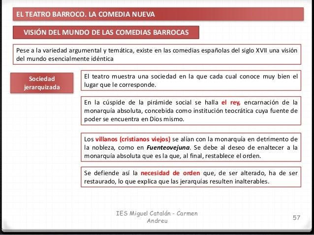 EL TEATRO BARROCO. LA COMEDIA NUEVA VISIÓN DEL MUNDO DE LAS COMEDIAS BARROCAS 58 IES Miguel Catalán - Carmen Andreu Pese a...