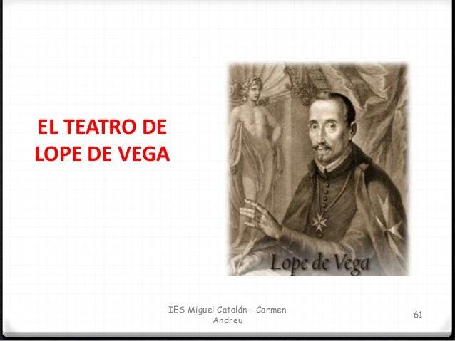 IES Miguel Catalán - Carmen Andreu 62 LOPE DE VEGA. DRAMATURGO. Lope de Vega es un autor fundamental dentro del teatro esp...