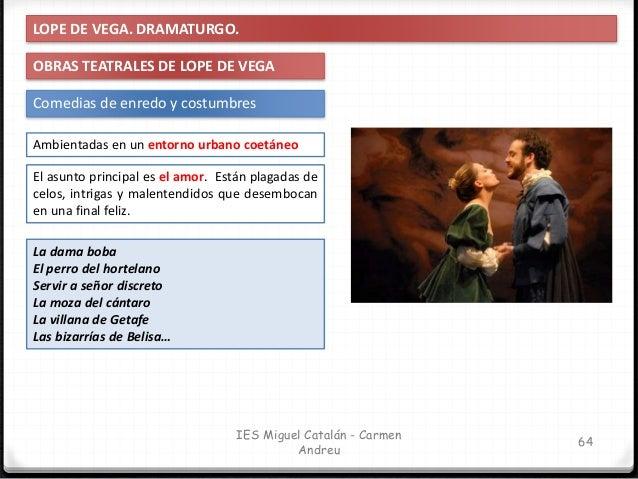 IES Miguel Catalán - Carmen Andreu 65 LOPE DE VEGA. DRAMATURGO. OBRAS TEATRALES DE LOPE DE VEGA Comedias de enredo y costu...