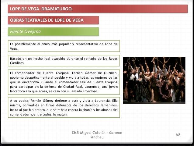 IES Miguel Catalán - Carmen Andreu 69 LOPE DE VEGA. DRAMATURGO. OBRAS TEATRALES DE LOPE DE VEGA Fuente Ovejuna Es posiblem...