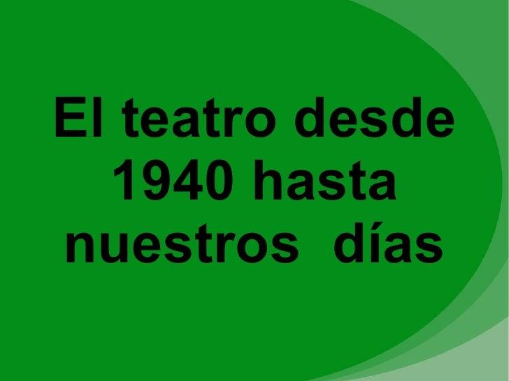 El teatro desde  1940 hastanuestros días