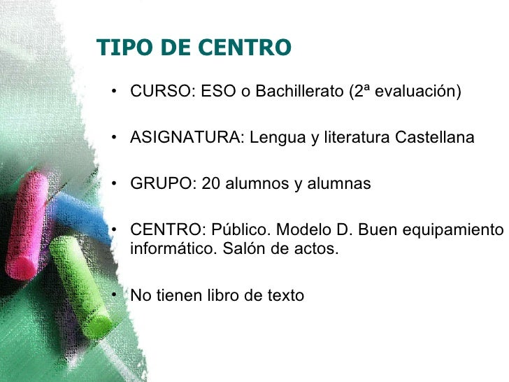 TIPO DE CENTRO <ul><li>CURSO: ESO o Bachillerato (2ª evaluación) </li></ul><ul><li>ASIGNATURA: Lengua y literatura Castell...