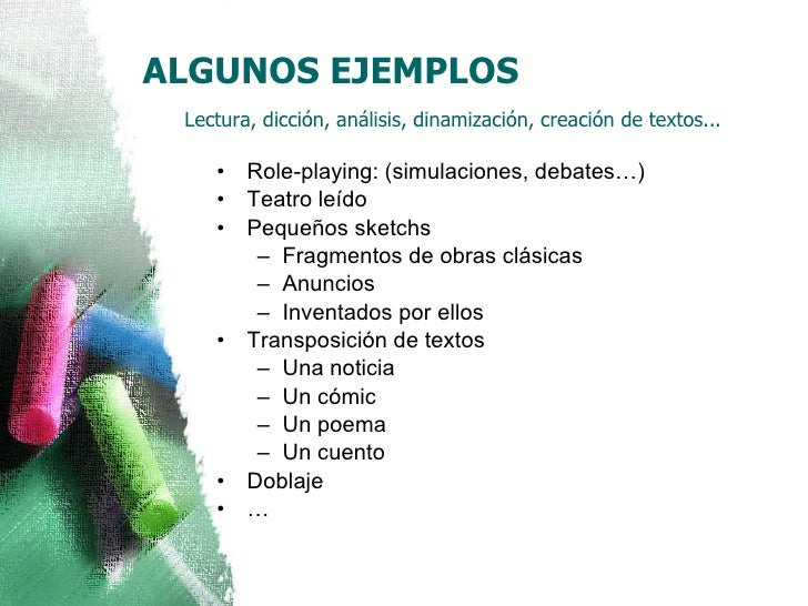 ALGUNOS EJEMPLOS   Lectura, dicción, análisis, dinamización, creación de textos... <ul><li>Role-playing: (simulaciones, de...