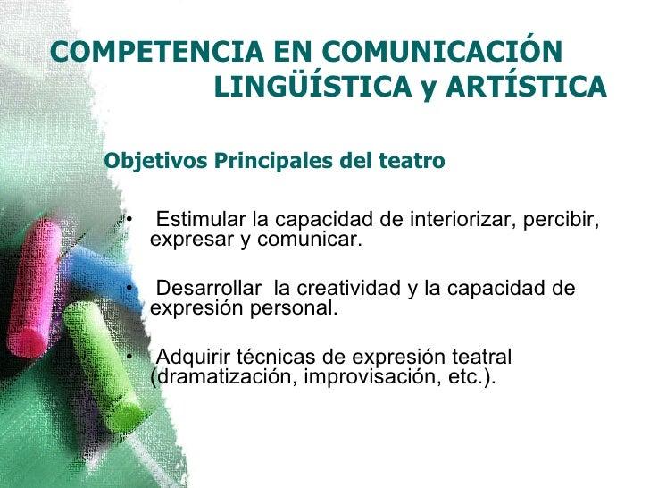 Objetivos Principales del teatro <ul><li>Estimular la capacidad de interiorizar, percibir, expresar y comunicar. </li></ul...