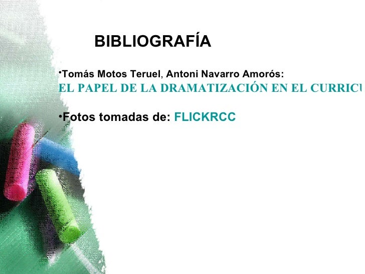 <ul><li>Tomás Motos Teruel ,  Antoni Navarro Amorós:   EL PAPEL DE LA DRAMATIZACIÓNEN EL CURRICULUM </li></ul><ul><li>F...