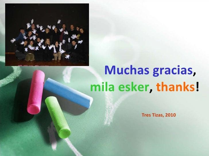 Muchas gracias ,   mila esker ,   thanks ! Tres Tizas, 2010