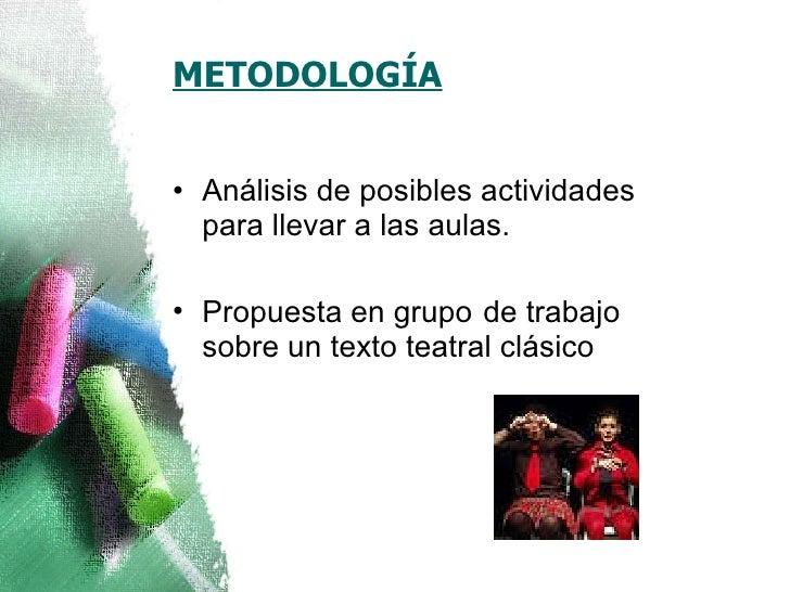 METODOLOGÍA <ul><li>Análisis de posibles actividades para llevar a las aulas. </li></ul><ul><li>Propuesta en grupo   de tr...