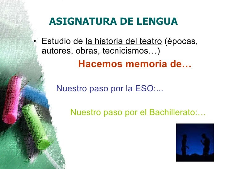 ASIGNATURA DE LENGUA <ul><li>Estudio de  la historia del teatro  (épocas, autores, obras, tecnicismos…) </li></ul><ul><li>...