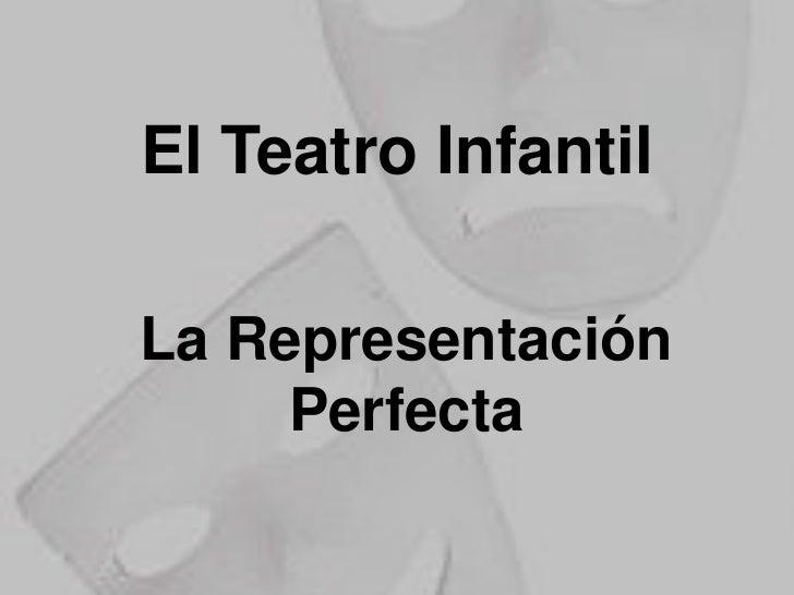 El Teatro Infantil<br />La Representación Perfecta<br />