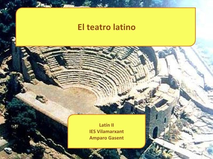 El teatro latino        Latín II   IES Vilamarxant   Amparo Gasent