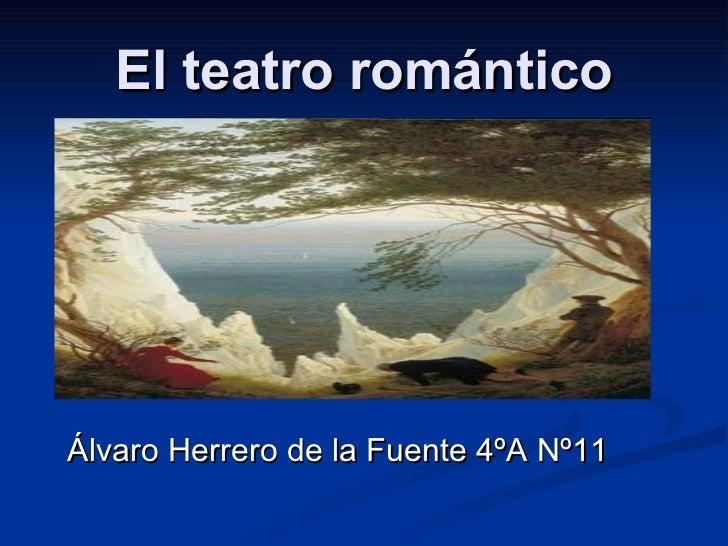 El teatro romántico <ul><li>Álvaro Herrero de la Fuente 4ºA Nº11 </li></ul>