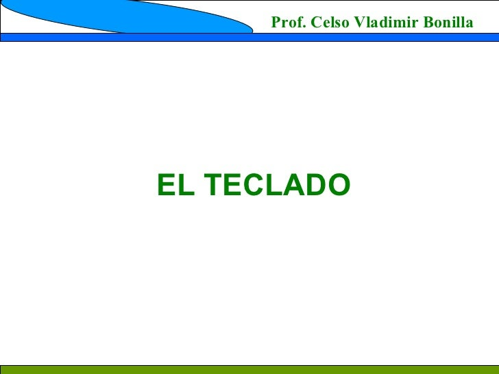 Prof. Celso Vladimir Bonilla EL TECLADO