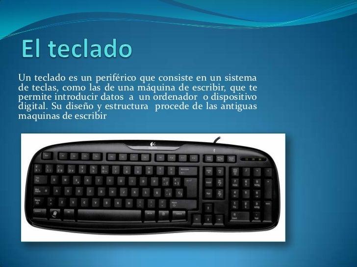 Un teclado es un periférico que consiste en un sistemade teclas, como las de una máquina de escribir, que tepermite introd...