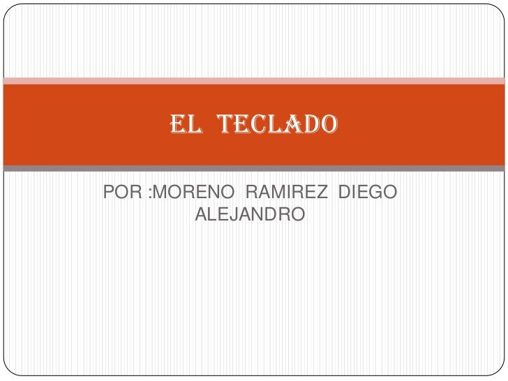 El tecladoPOR :MORENO RAMIREZ DIEGO        ALEJANDRO
