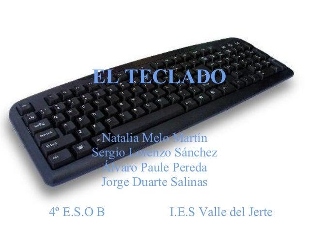EL TECLADO        Natalia Melo Martín       Sergio Lorenzo Sánchez        Álvaro Paule Pereda        Jorge Duarte Salinas4...