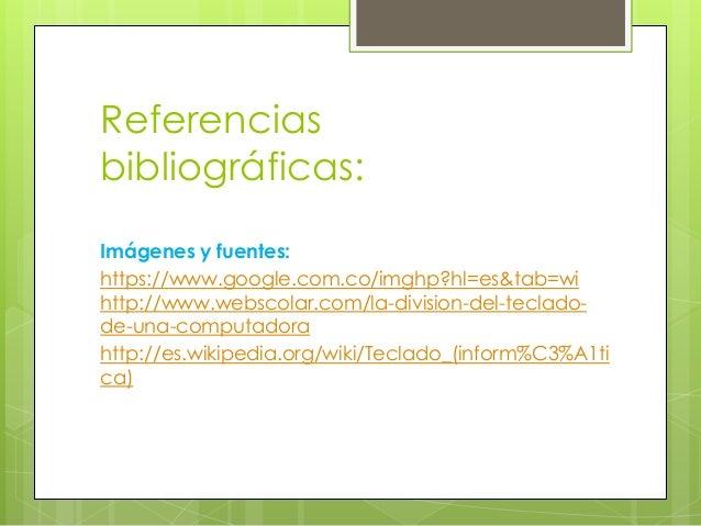 Referenciasbibliográficas:Imágenes y fuentes:https://www.google.com.co/imghp?hl=es&tab=wihttp://www.webscolar.com/la-divis...