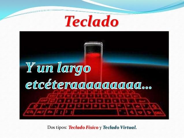 Teclado Dos tipos: Teclado Físico y Teclado Virtual.