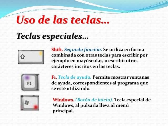 Uso de las teclas… Teclas especiales… Shift. Segunda función. Se utiliza en forma combinada con otras teclas para escribir...