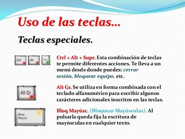 Uso de las teclas… Teclas especiales. Ctrl + Alt + Supr. Esta combinación de teclas te permite diferentes acciones. Te lle...