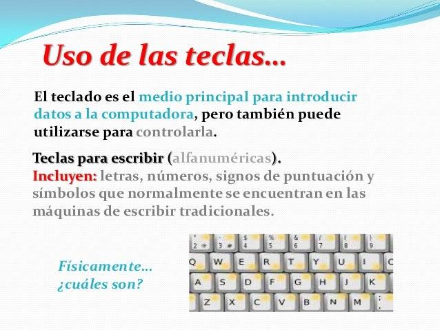 El teclado es el medio principal para introducir datos a la computadora, pero también puede utilizarse para controlarla. U...