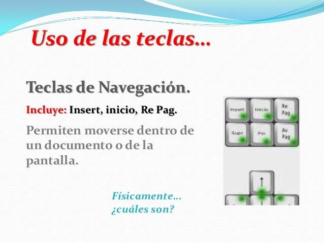 Uso de las teclas… Teclas de Navegación. Incluye: Insert, inicio, Re Pag. Permiten moverse dentro de un documento o de la ...