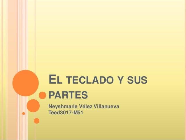 EL TECLADO Y SUS PARTES Neyshmarie Vélez Villanueva Teed3017-M51