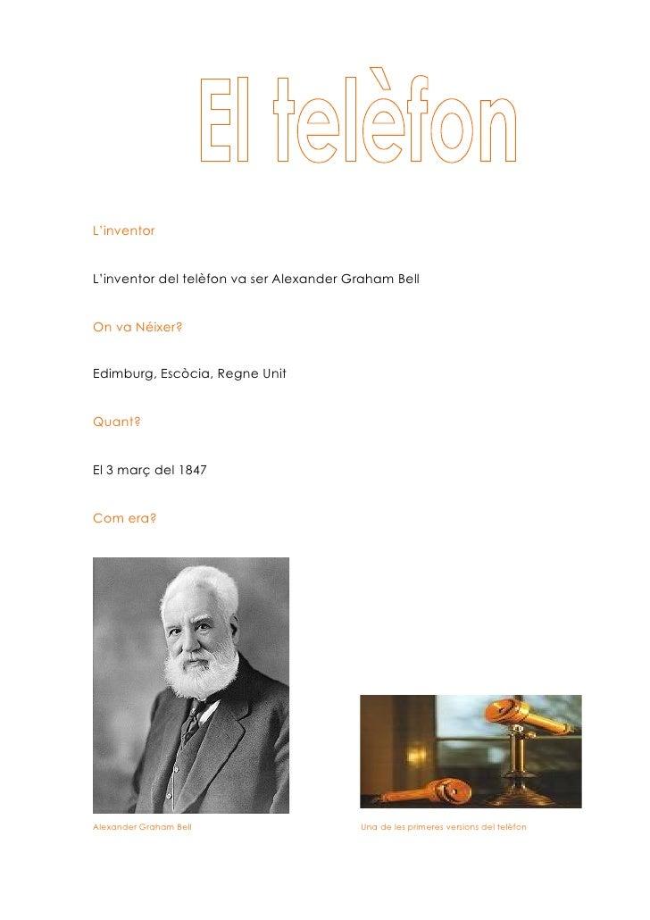 L'inventor   L'inventor del telèfon va ser Alexander Graham Bell   On va Néixer?   Edimburg, Escòcia, Regne Unit   Quant? ...