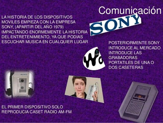 LA HISTORIA DE LOS DISPOSITIVOS                                     ComunicaciónMOVILES EMPIEZA CON LA EMPRESASONY, (APART...