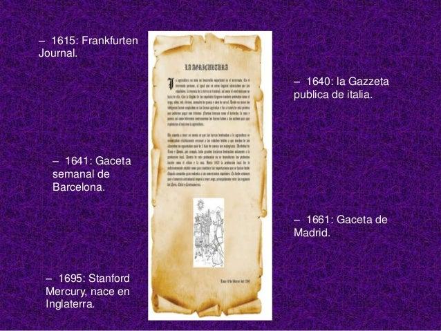 – 1764: Gaceta de la Habana. Primera Gaceta de Buenos Aires.– 1790: Mercurio Peruano.Papel periódico de la Habana.      – ...