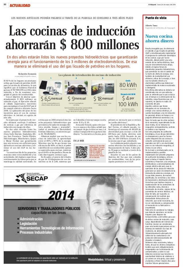 10 ACTUALIDAD El Telégrafo | lunes 24 de marzo del 2014 Las cocinas de inducción ahorrarán $ 800 millones LOS NUEVOS ARTÍC...