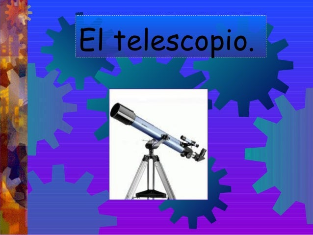 El telescopio.