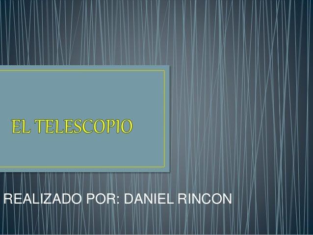 REALIZADO POR: DANIEL RINCON