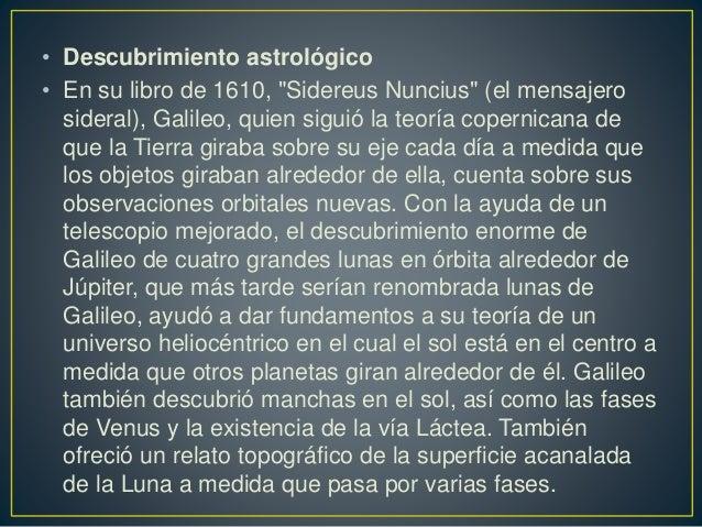 """• Descubrimiento astrológico  • En su libro de 1610, """"Sidereus Nuncius"""" (el mensajero  sideral), Galileo, quien siguió la ..."""