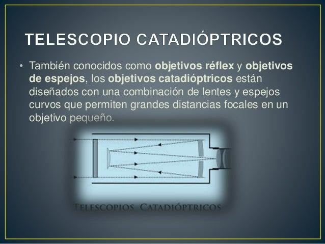 • También conocidos como objetivos réflex y objetivos  de espejos, los objetivos catadióptricos están  diseñados con una c...